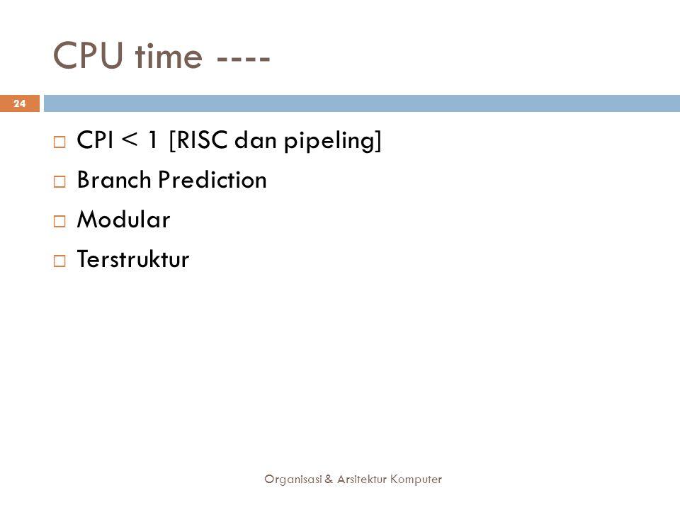 CPU time ---- CPI < 1 [RISC dan pipeling] Branch Prediction Modular